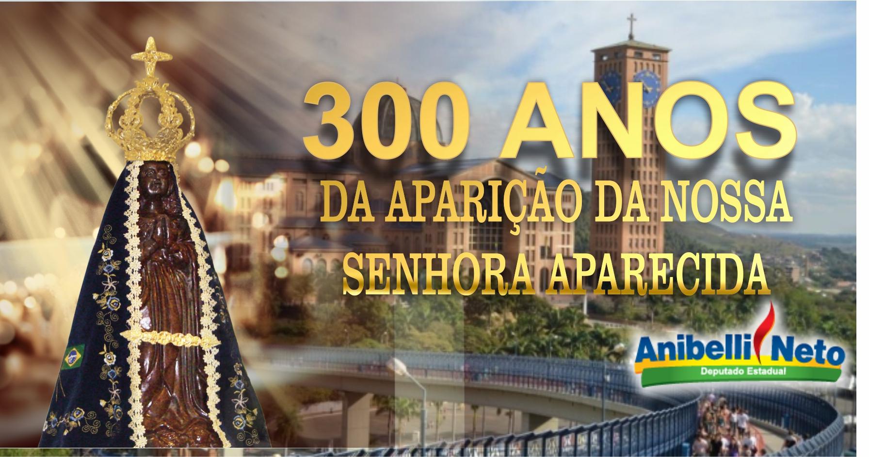 300 anos da Aparição da Nossa Senhora Aparecida Padroeira do Brasil.